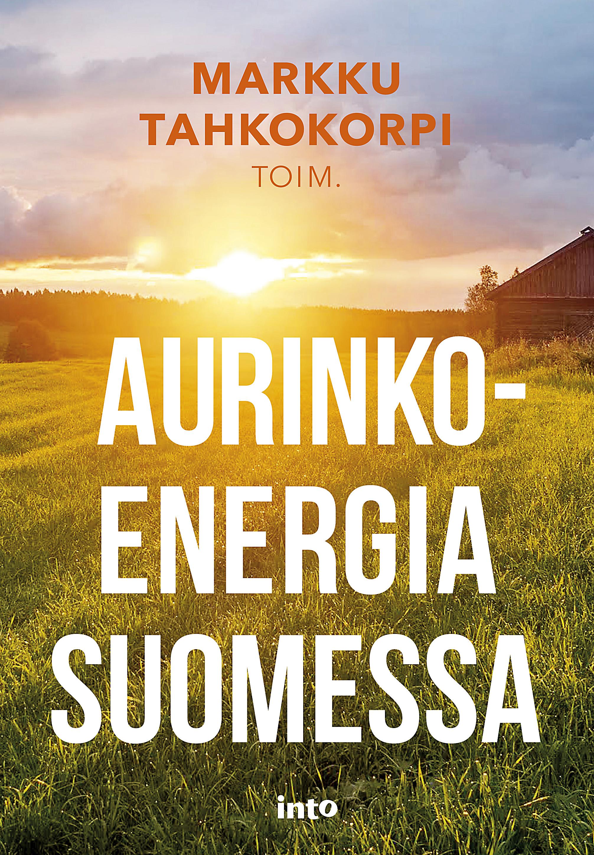 """Vuonna 2016 valmistunut kirjahanke """"Aurinkoenergiaa Suomessa"""". Kustantaja: Into-kustannus."""